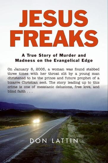 Jesus Freaks - A True Story of Murder and Madness on the Evangelical Edge - cover