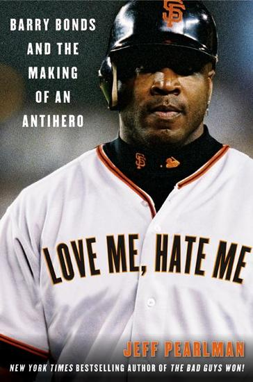 Love Me Hate Me - Barry Bonds and the making of an Antiher - cover