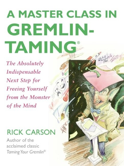 A Master Class in Gremlin-Taming(R) - The Absolutely Indispensable Next Step for Freeing Yourself from the Monster of the Mind - cover