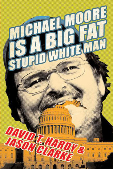 Michael Moore Is a Big Fat Stupid White Man - cover