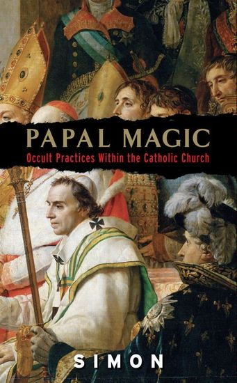 Papal Magic - Occult Practices Within the Catholic Church - cover