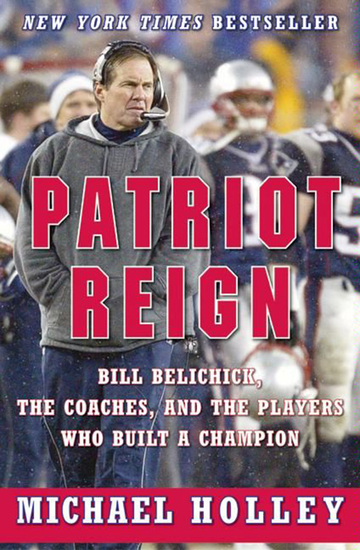 Patriot Reign - Bill Belichick the Coaches and the Players Who Built a Champion - cover