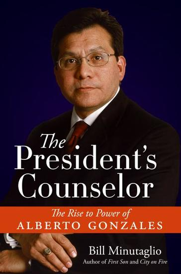 The President's Counselor - The Alberto Gonzales Story - cover
