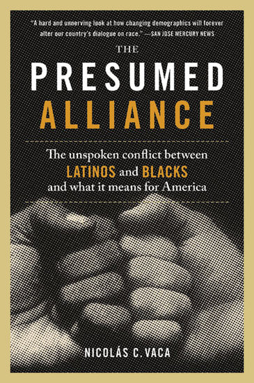 The Presumed Alliance - The Unspoken Conflict Between Latinos and Blacks and What It Means for America - cover