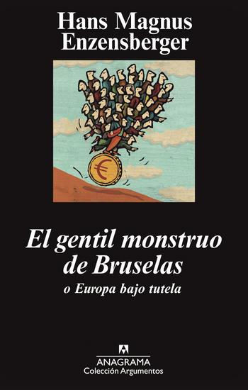 El gentil monstruo de Bruselas o Europa bajo tutela - cover