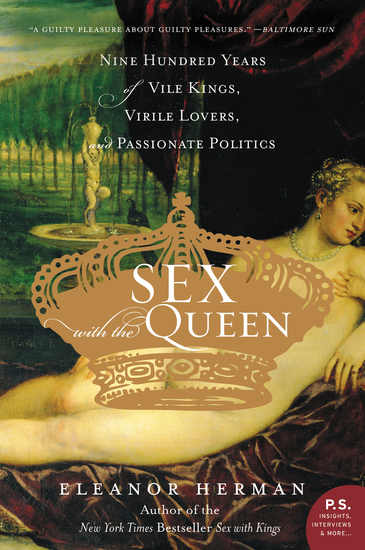 Sex with the Queen - 900 Years of Vile Kings Virile Lovers and Passionate Politics - cover