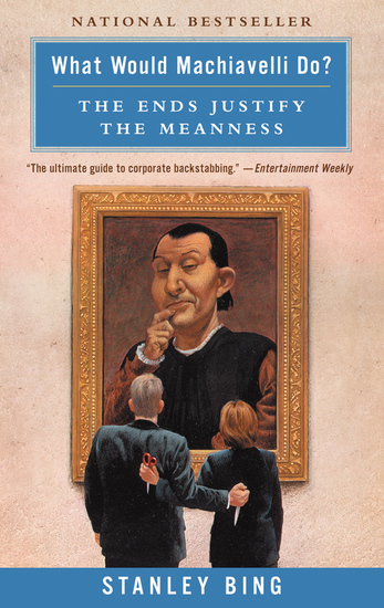 What Would Machiavelli Do? - The Ends Justify the Meanness - cover