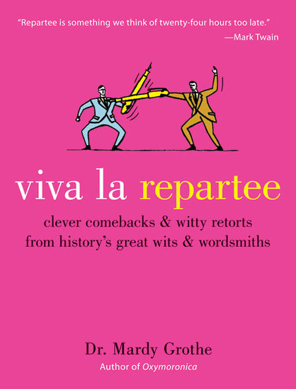Viva la Repartee - Clever Comebacks and Witty Retorts from History's Great Wits and Wordsmiths - cover