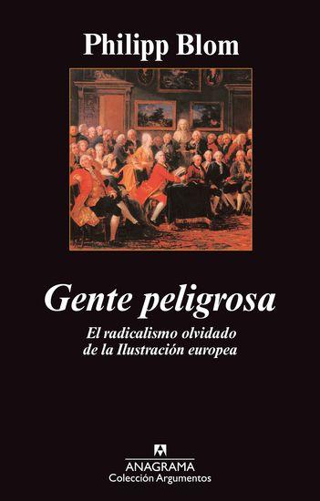 Gente peligrosa - El radicalismo olvidado de la Ilustración europea - cover