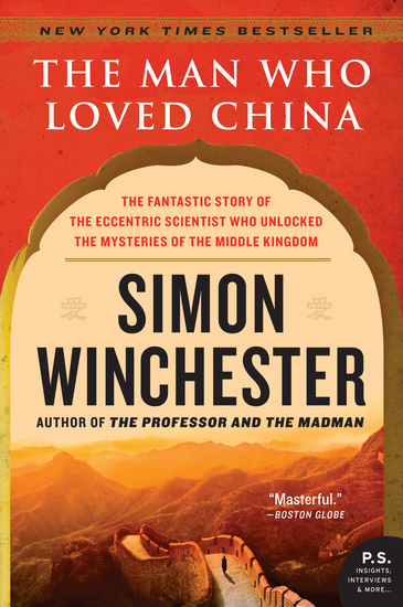 The Man Who Loved China - The Fantastic Story of the Eccentric Scientist Who Unlocked the Mysteries of the Middle Kingdom - cover