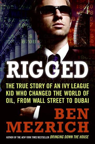 Rigged - The True Story of an Ivy League Kid Who Changed the World of Oil from Wall Street to Dubai - cover