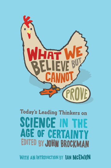 What We Believe but Cannot Prove - Today's Leading Thinkers on Science in the Age of Certainty - cover
