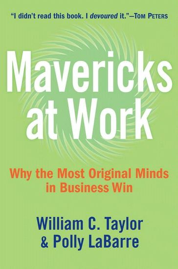 Mavericks at Work - Why the Most Original Minds in Business Win - cover
