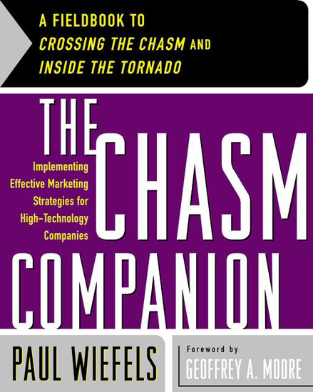 The Chasm Companion - A Fieldbook to Crossing the Chasm and Inside the Tornado - cover