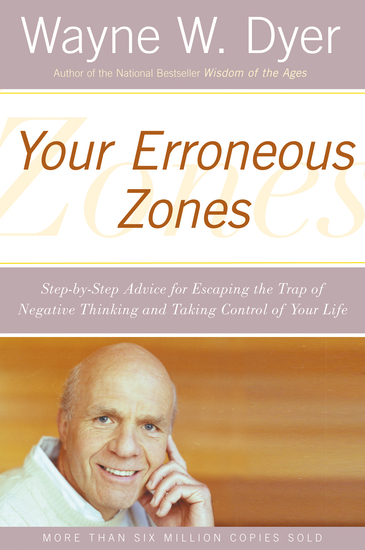 Your Erroneous Zones - Step-by-Step Advice for Escaping the Trap of Negative Thinking and Taking Control of Your Life - cover