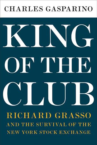 King of the Club - Richard Grasso and the Survival of the New York Stock Exchange - cover