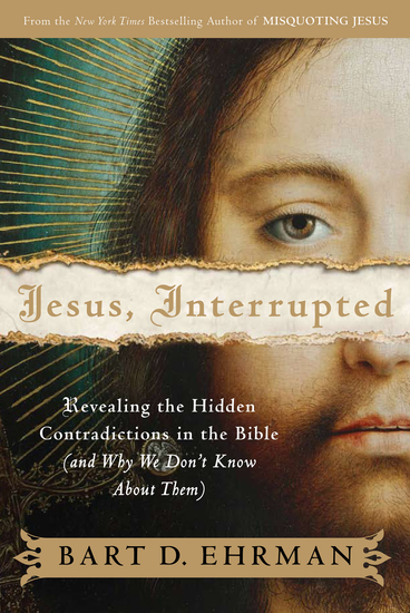 Jesus Interrupted - Revealing the Hidden Contradictions in the Bible (And Why We Don't Know About Them) - cover