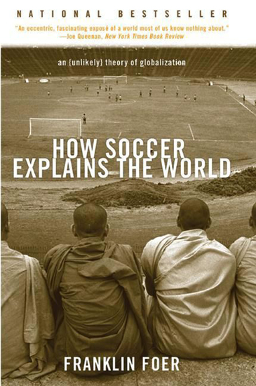 How Soccer Explains the World - An Unlikely Theory of Globalization - cover
