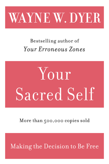 Your Sacred Self - Making the Decision to Be Free - cover
