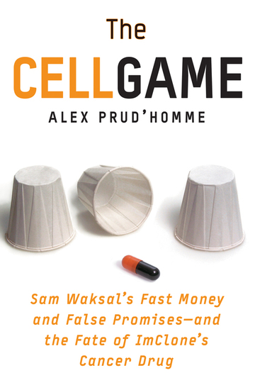 The Cell Game - Sam Waksal's Fast Money and False Promises--and the Fate of ImClone's Cancer Drug - cover