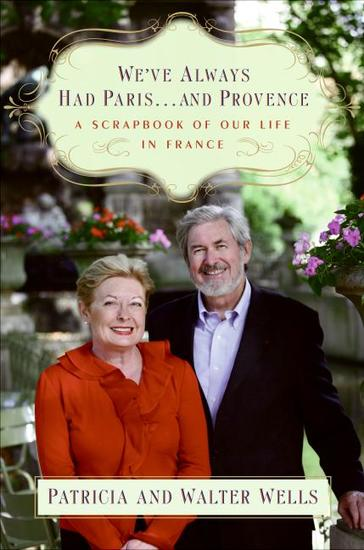 We've Always Had Parisand Provence - A Scrapbook of Our Life in France - cover