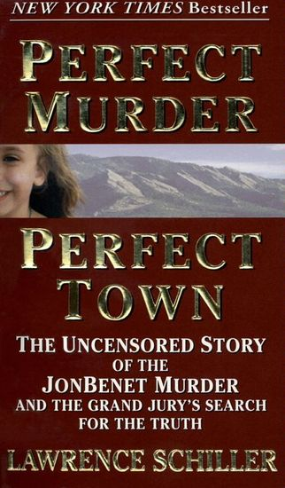 Perfect Murder Perfect Town - The Uncensored Story of the JonBenet Murder and the Grand Jury's Search for the Truth - cover