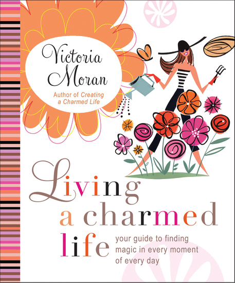 Living a Charmed Life - Your Guide to Finding Magic in Every Moment of Every Day - cover