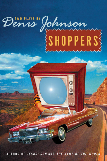 Shoppers - Two Plays by Denis Johnson - cover