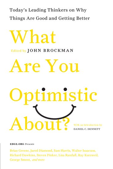 What Are You Optimistic About? - Today's Leading Thinkers on Why Things Are Good and Getting Better - cover