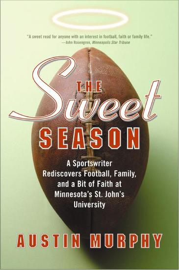 The Sweet Season - A Sportswriter Rediscovers Football Family and a Bit of Faith at Minnesota's St John's University - cover