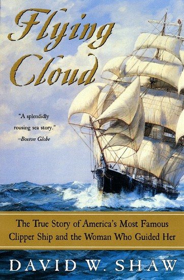 Flying Cloud - The True Story of America's Most Famous Clipper Ship and the Woman Who Guided Her - cover
