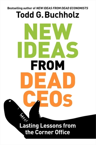 New Ideas from Dead CEOs - Lasting Lessons from the Corner Office - cover