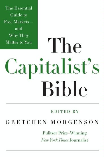 The Capitalist's Bible - The Essential Guide to Free Markets--and Why They Matter to You - cover