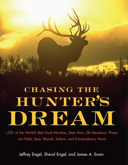 Chasing The Hunter's Dream - 1001 of the World's Best Duck Marshes Deer Runs Elk Meadows Pheasant Fields Bear Woods Safaris and Extraordinary Hunts - cover