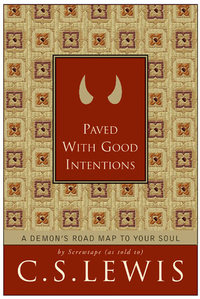 Paved with Good Intentions - A Demon's Road Map to Your Soul