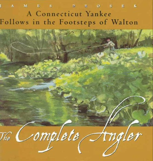 The Complete Angler - A Connecticut Yankee Follows in the Footsteps of Walton - cover