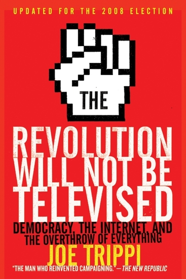 The Revolution Will Not Be Televised Revised Ed - Democracy the Internet and the Overthrow of Everything - cover