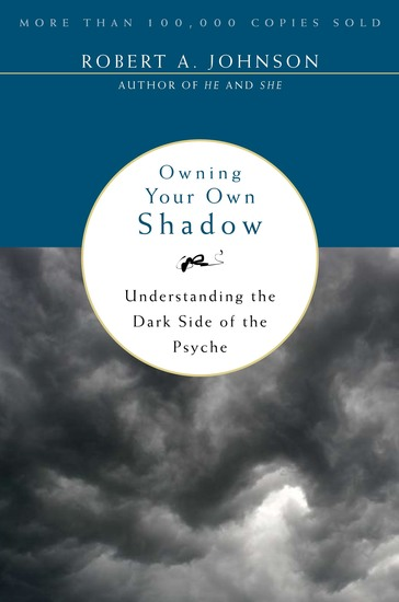 Owning Your Own Shadow - Understanding the Dark Side of the Psyche - cover