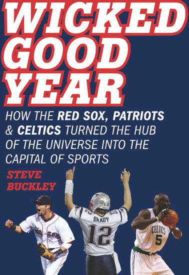Wicked Good Year - How the Red Sox Patriots and Celtics turned the Hub of the Universe into the Capital of Sports - cover