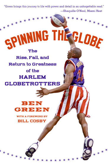 Spinning the Globe - The Rise Fall and Return to Greatness of the Harlem Globetrotters - cover
