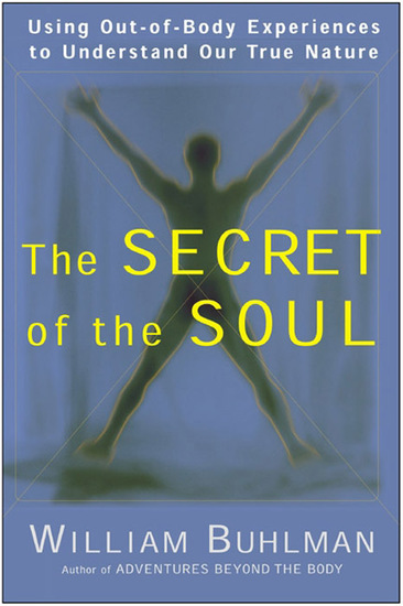 The Secret of the Soul - Using Out-of-Body Experiences to Understand Our True Nature - cover