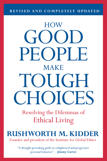 How Good People Make Tough Choices Rev Ed - Resolving the Dilemmas of Ethical Living - cover
