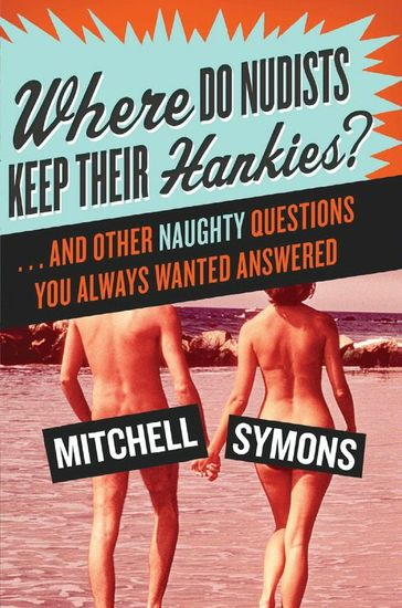 Where Do Nudists Keep Their Hankies? - And Other Sexual Questions You Always Wa - cover