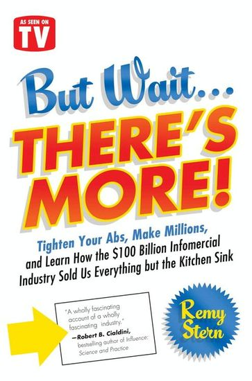 But Wait There's More! - Tighten Your Abs Make Millions and Learn How the $100 Billion Infomercial Industry Sold Us Everything But the Kitchen Sink - cover