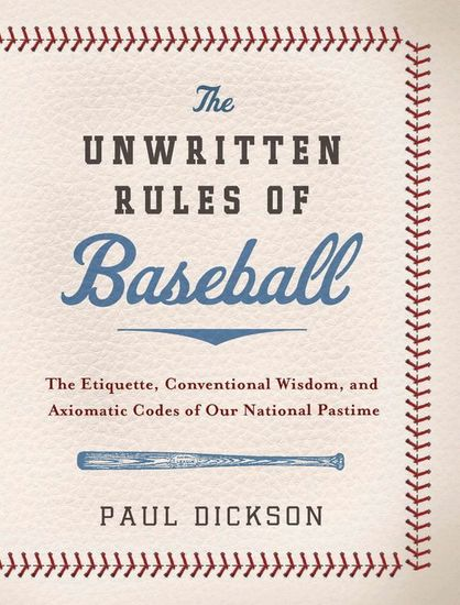 The Unwritten Rules of Baseball - The Etiquette Conventional Wisdom and Axiomatic Codes of Our National Pastime - cover