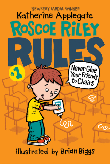 Roscoe Riley Rules #1: Never Glue Your Friends to Chairs - cover