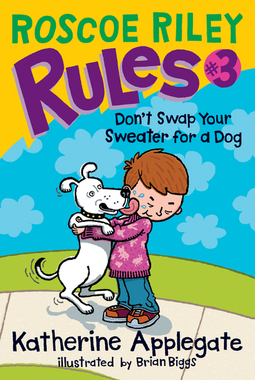 Roscoe Riley Rules #3: Don't Swap Your Sweater for a Dog - cover