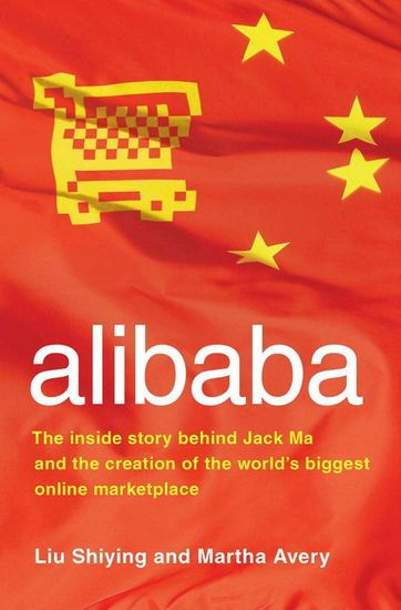 alibaba - The Inside Story Behind Jack Ma and the Creation of the World's Biggest Online Marketplace - cover