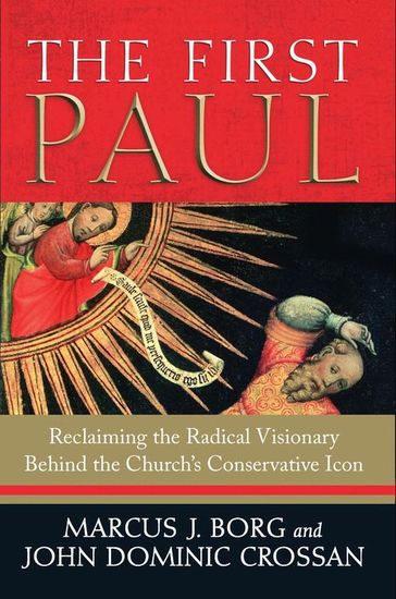 The First Paul - Reclaiming the Radical Visionary Behind the Church's Conservative Icon - cover