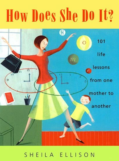 How Does She Do It? - 101 Life Lessons from One Mother to Another - cover
